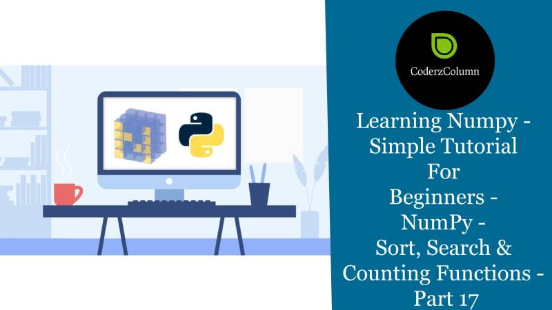 Learning Numpy - Simple Tutorial For Beginners - NumPy - Sort, Search & Counting Functions Part 17