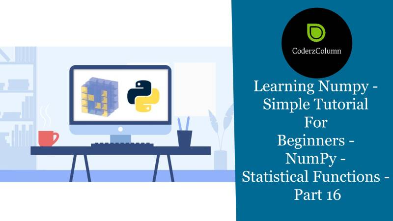Learning Numpy - Simple Tutorial For Beginners - NumPy - Statistical Functions Part 16