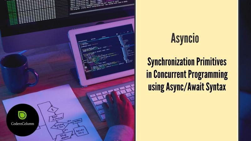 asyncio - Synchronization Primitives in Concurrent Programming using Async/Await Syntax