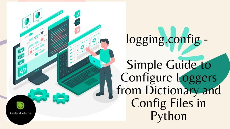 logging.config - Simple Guide to Configure Loggers from Dictionary and Config Files in Python