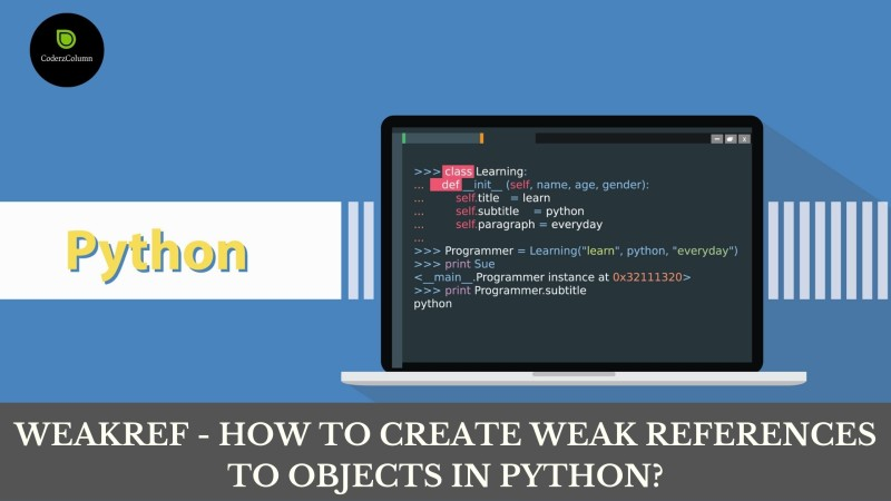 weakref - How to create weak references to objects in Python?