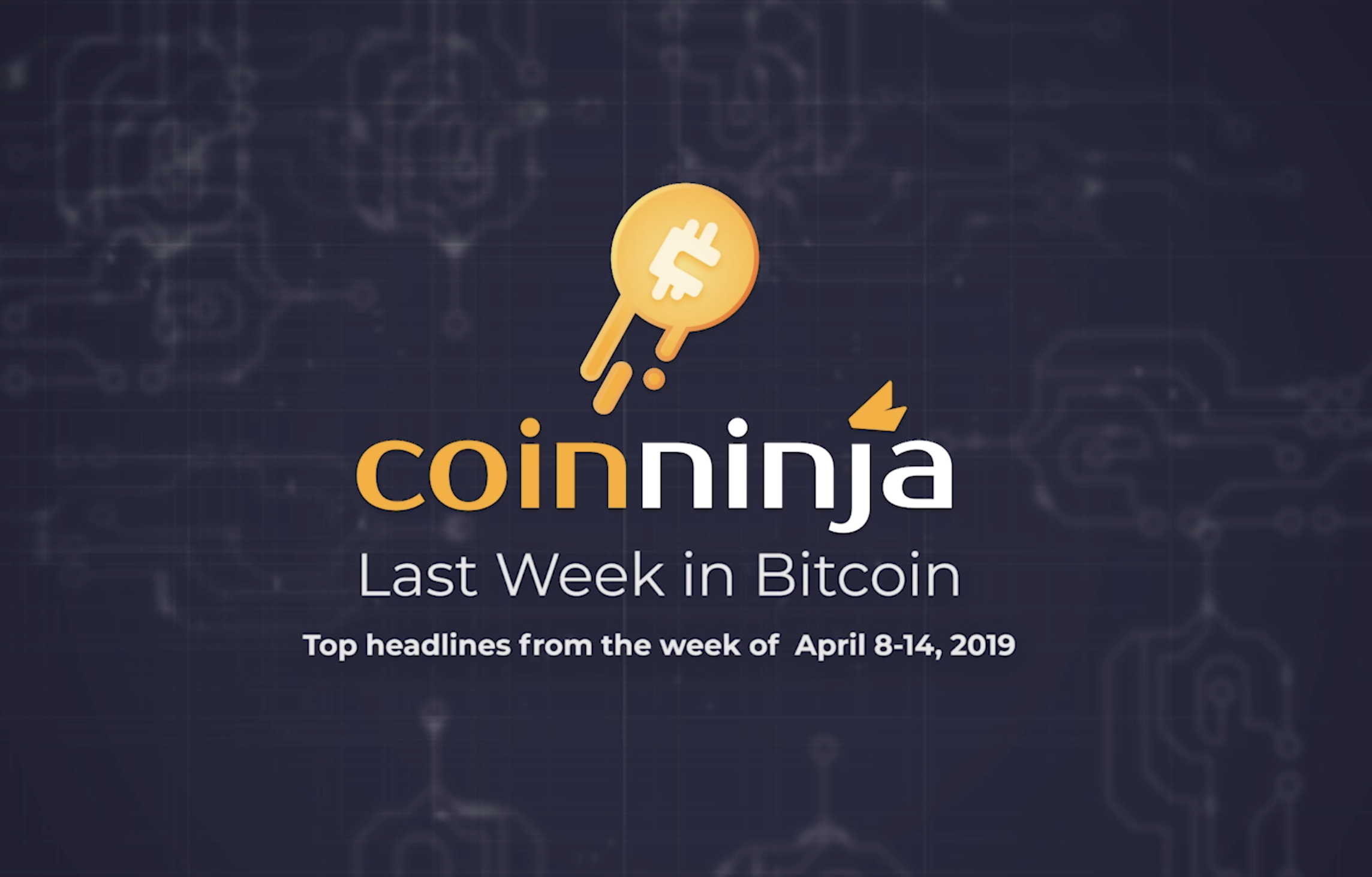 Last Week in Bitcoin: April 8 - 14