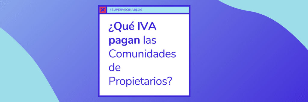 ¿Qué IVA pagan en las Comunidades de Propietarios?