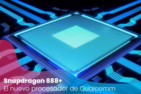 Snapdragon 888+: el nuevo procesador de gama alta de Qualcomm