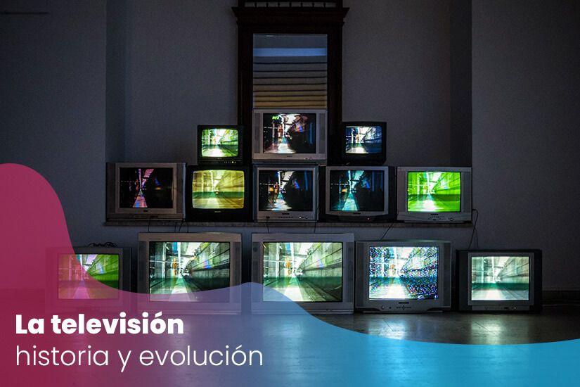 La televisión, historia y evolución