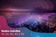 Redes móviles 1G, 2G, 3G,4G y 5G:  Cuáles son sus diferencias