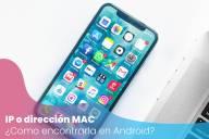 ¿Cuál es mi dirección IP o MAC en mi móvil con Android?