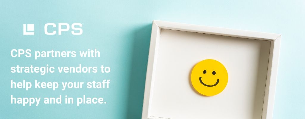 CPS vendor partners help keep your staff happy and in place
