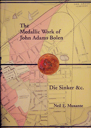 Medallic Works of John Adams Bolen, 1st Edition  ISBN: Medallic Works of John Adams Bolen, Musante, 9590