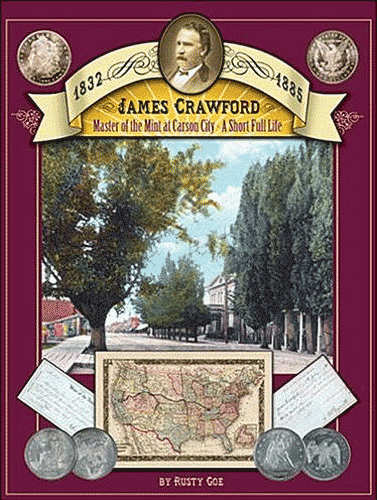 James Crawford Master of the Mint at Carson City: A Short Full Life
