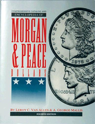Comprehensive Catalog and Encyclopedia of Morgan & Peace Dollars