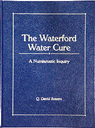 Waterford Water Cure, 1st Edition  ISBN: Waterford Water Cure, Bowers and Merena Galleries, 9138