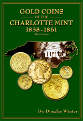 Gold Coins of the Charlotte Mint: 1838-1861, 3rd Ed., 3rd Edition  ISBN:1933990198 Gold Coins of the Charlotte Mint: 1838-1861, 3rd Ed., Zyrus Press, 1933990198