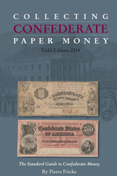 Collecting Confederate Paper Money Field Edition 2014 The Standard Guide to Confederate Money, 9780984453498, krause publications