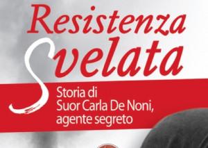 Sabato 1° dicembre la presentazione del libro 'Resistenza Svelata' sulla vita Suor Carla De Noni
