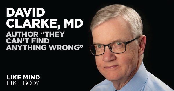 Podcast interview with David Clarke, MD, author of They Can't Find Anything Wrong