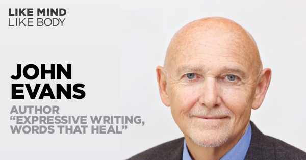 Podcast interview with John Evans co-author of Expressive Writing Words that Heal with James Pennebaker