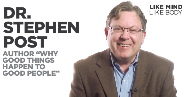 Podcast interview with Stephen Post, PhD, author of Why Good Things Happen To Good People
