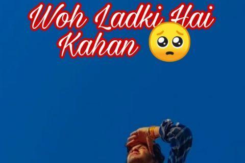 Woh Ladki Hai Kahan |  Mile toh btana 🥱