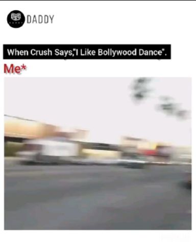 "when crush says,""I like bollywood dance"""
