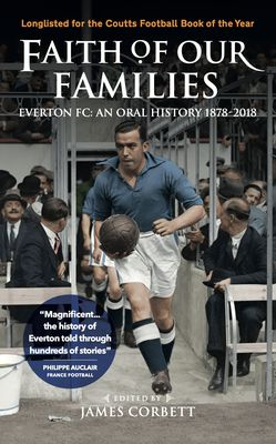 Faith of Our Families: Everton FC, an Oral History 1878-2018