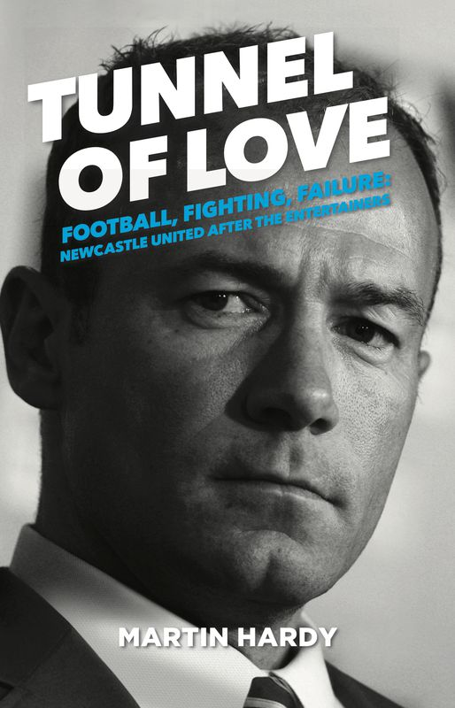 Tunnel of Love: Football, Fighting & Failure: Newcastle United After the Entertainers