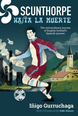 Scunthorpe Hasta La Muerte: The Extraordinary Journey of English Football's Spanish Pioneer