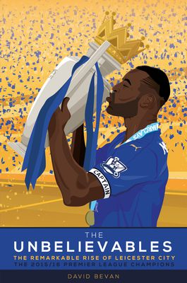 The Unbelievables: The Remarkable Rise of Leicester City