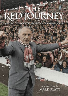 The Red Journey: An Oral History of Liverpool Football Club