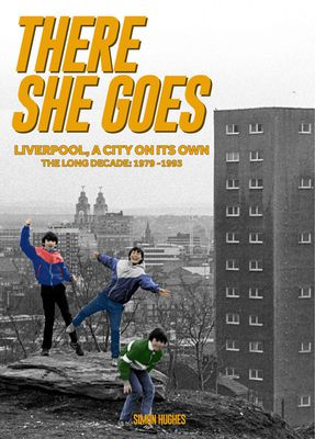There She Goes: Liverpool, A City on Its Own: The Long Decade 1979-1993
