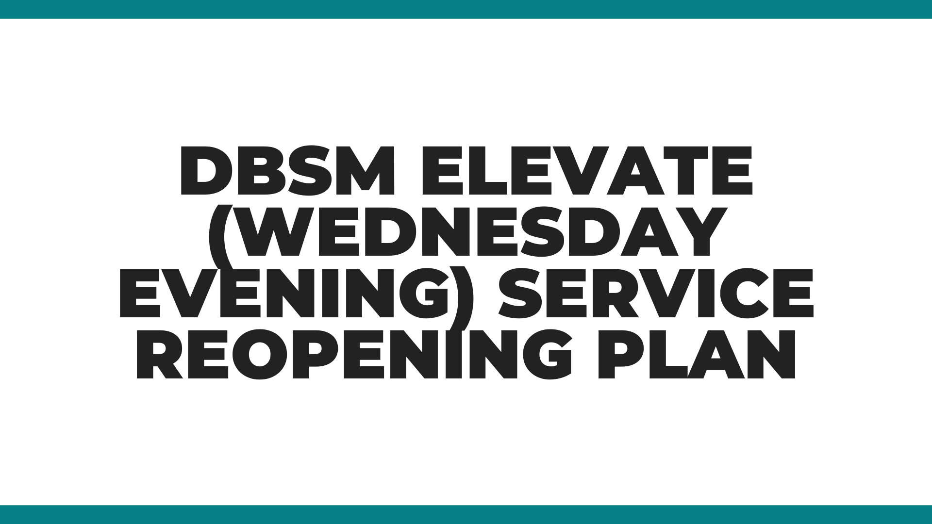 DBSM Elevate (Wednesday Evening) Reopening Plan