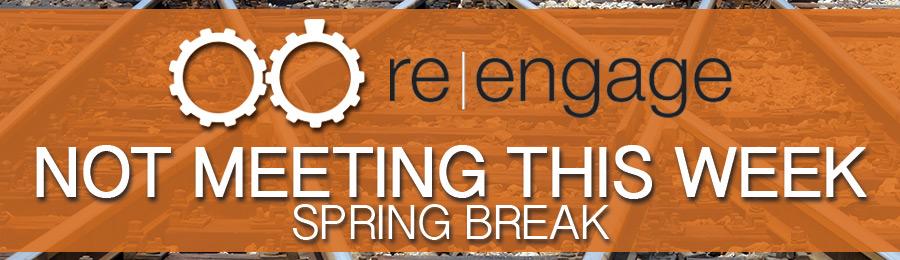 re|engage Spring Break Week OFF- 2018