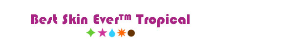 Best Skin Ever™ - Tropical