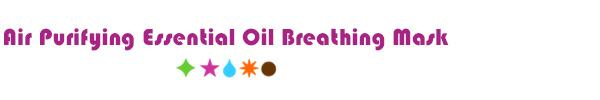 Air Purifying Essential Oil Breathing Mask - Living Libations