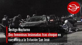 Dos femeninas lesionadas tras choque en carretera a la Estación San José