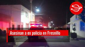 Asesinan a ex policía en Fresnillo