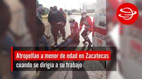 Atropellan a menor de edad en Zacatecas cuando se dirigía a su trabajo