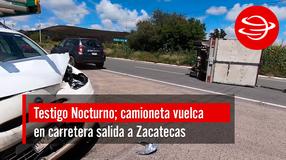 Camioneta sufre volcadura en carretera salida a Zacatecas
