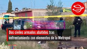 Dos civiles armados abatidos tras enfrentamiento con elementos de la Metropol