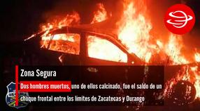 Dos hombres muertos, uno de ellos calcinado, fue el saldo de un choque frontal entre los límites de Zacatecas y Durango