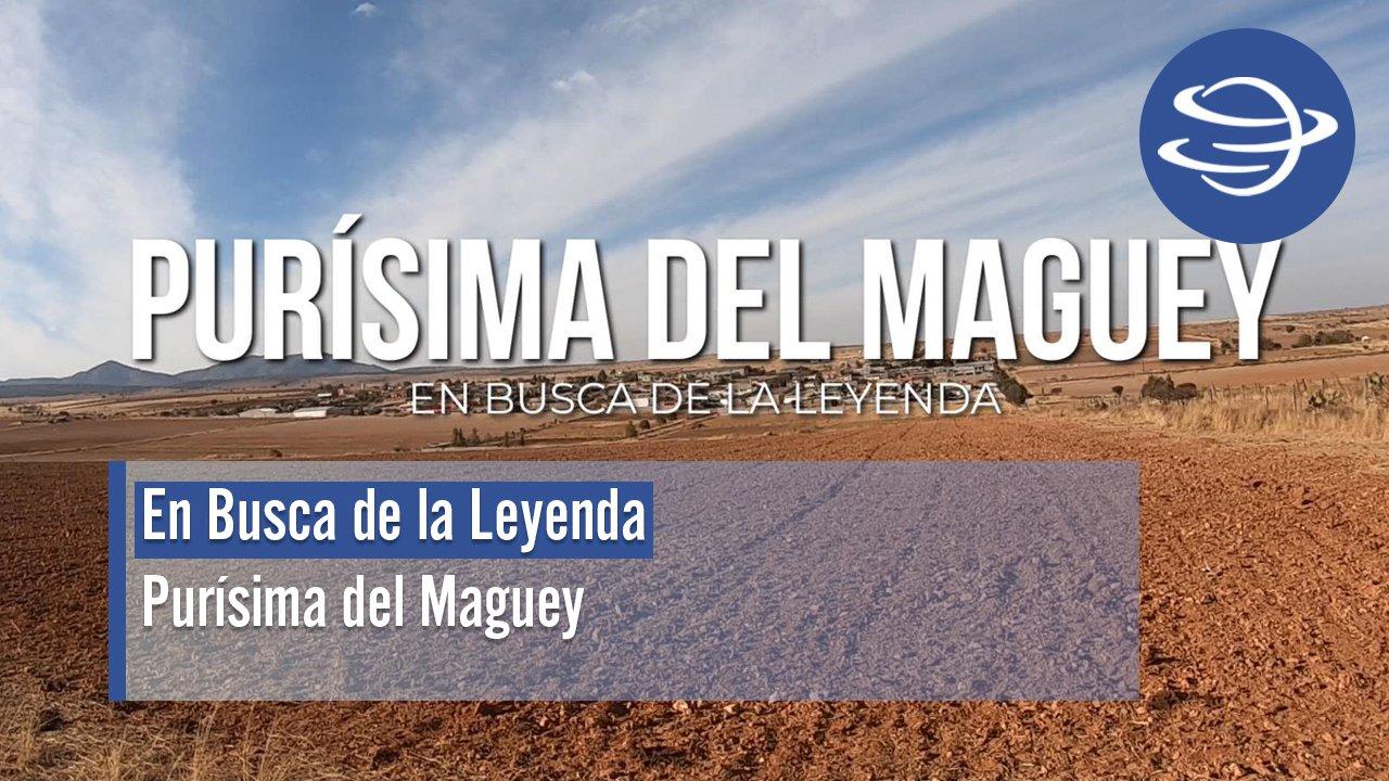 En_Busca_ Leyenda_Purísima_del_Maguey