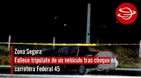 Fallece tripúlate de un vehículo tras choque en carretera Federal 45