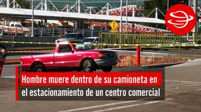 Hombre muere dentro de su camioneta en el estacionamiento de un centro comercial
