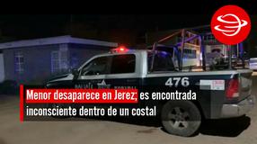 Menor desaparece en Jerez; es encontrada inconsciente dentro de un costal