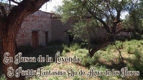 En Busca de la Leyenda; El Pueblo Fantasma Ojo de Agua de los Flores