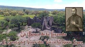 En Busca de la Leyenda; La Ermita del Venerable Varón Gregorio López
