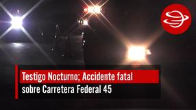 Accidente fatal sobre Carretera Federal 45