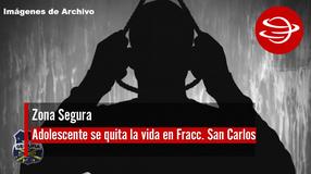 Adolescente se quita la vida en fraccionamiento San Carlos