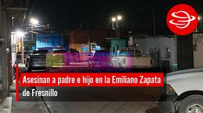 Asesinan a padre e hijo en la Emiliano Zapata de Fresnillo