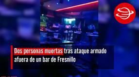 Dos personas muertas tras ataque armado afuera de un bar de Fresnillo